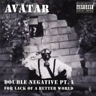 DOUBLE NEGATIVE PT I FOR LACK OF A BETTER WORLD AVATAR  CD