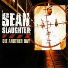 SEAN SLAUGHTER - Die Another Day - CD - **Mint Condition**