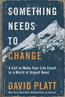 Something Needs to Change Call to Make Your Life Count by David Platt Hardcover
