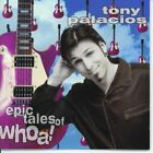 TONY PALACIOS - Epic Tales Of Whoa! - CD - **Excellent Condition**