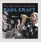 PAUL CRAFT - Too Bad You're No Good - CD - **BRAND NEW/STILL SEALED**