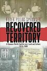 Recovered Territory  A German Polish Conflict over Land and Culture