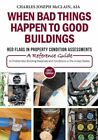 When Bad Things Happen To Good Buildings Red Flags In Property Condition A