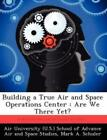 Building A True Air And Space Operations Center Are We There Yet
