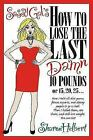 Sassy Gals How to Lose the Last Damn 10 Pounds Or 15 20 25  How I Told
