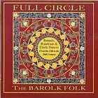 BAROLK FOLK - Full Circle: Rounds, Rondeaus & Circle Dances From 13th To NEW