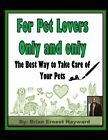 Free Quick Tips For Pet Lovers Only and Only  The Best Way to Take Care of