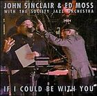 JOHN SINCLAIR & ED MOSS - If I Could Be With You - CD - **NEW/ STILL SEALED**