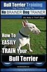 Bull Terrier Training Dog Training with the No Brainer Dog Trainer We Make