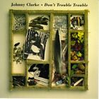JOHNNY CLARKE - Don't Trouble Trouble - CD - **Mint Condition**