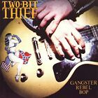TWO BIT THIEF - Gangster Rebel - CD - **Mint Condition**