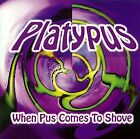 PLATYPUS - When Pus Comes To Shove - CD - Import - **Mint Condition**