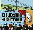 OLD SCHOOL FREIGHT TRAIN - Live In Ashland - CD - **Mint Condition**