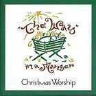 The Way in a Manger - Christmas Worship (CD, 2003) LIKE NEW