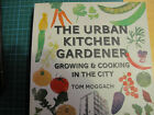 Tom Moggach The Urban Kitchen Gardener Growing  Cooking in the City Signed