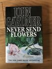 John Gardner Never Send Flowers James Bond UK 1st Edition