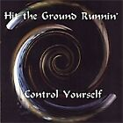 HIT GROUND RUNNIN' - Control Yourself - CD - **Excellent Condition**