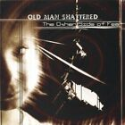 OLD MAN SHATTERED - Other Side Of Fear - CD - **BRAND NEW/STILL SEALED**