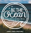 Be The Ocean Hand Painted Words On The Vastness Of The Human Spirit And Th