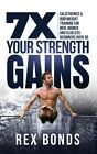 7X Your Strength Gains Even If Youre A Man Woman Or Clueless Beginner Ove