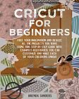 Cricut For Beginners Free Your Imagination And Realize All The Projects Yo