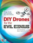 DIY DRONES FOR THE EVIL GENIUS DESIGN BUILD AND CUSTOMIZE YOUR OWN DRONES GP CIN