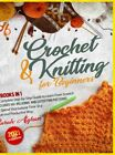 Knitting And Crochet For Absolute Beginners 2 In 1 A Complete Step By Ste