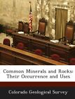 COMMON MINERALS AND ROCKS THEIR OCCURRENCE AND USES By Colorado NEW