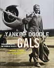 YANKEE DOODLE GALS WOMEN PILOTS OF WORLD WAR II By Amy Nathan Hardcover NEW