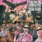 Dead Years [PA] by This or the Apocalypse CD Sep-2012 Entertainment One NEW