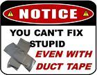 Notice You Cant Fix Stupid Even With Duct Tape 9 x 115 Laminated Sign
