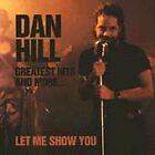 Hill, Dan : Greatest Hits And More: Let Me Show You CD