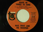 Max Frost  The Troopers 45 SHAPE OF THINGS TO COME FREE LOVIN Tower VG