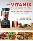 The Vitamix Cookbook 250 Delicious Whole Food Recipes to Make in Your Blender b