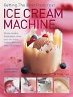 Getting the Best from Your Ice Cream Machine All You Need to Know About Using Y