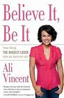 Believe It Be It How Being the Biggest Loser Won Me Back My Life by Ali Vincen