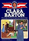 Clara Barton Founder of the American Red Cross The Childhood of famous America