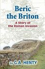Beric the Briton A Story of the Roman Invasion by G A Henty