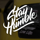 Stay Humble Decal Funny Car Truck Vinyl Sticker Jdm Racing Window Illest Stance