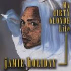 My Dirty Blonde Life by Jamie Holiday.