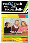 You Can Teach Your Child Successfully Ruth Beechick 1999 NEW