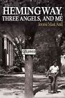 Hemingway, Three Angels, and Me - NEW - 9780997180206 by Antil, Jerome Mark