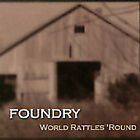 World Rattles 'Round by Foundry (CD, May-2001, Hollow Body Records)