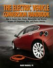 The Electric Vehicle Conversion Handbook: How to Convert Cars, Trucks, Motorcycl