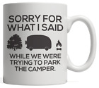 Sorry For What I Said Hiking And Parking The Trailer Camper Funny Camping Gift