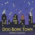 Dennis Caraher : Dog Bone Town CD