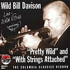 Davison, Wild Bill : Pretty Wild & With Strings Attached CD