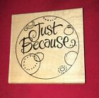 Stampendous Rubber Stamp Just Because Scrapbooking Crafting