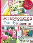 Scrapbooking Your Favorite Family Memories by Various
