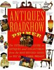 Antiques Roadshow Primer  The Introductory Guide to Antiques and
